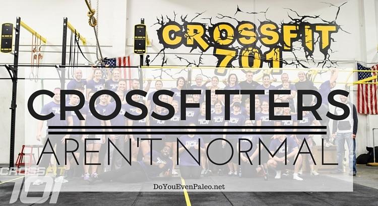 CrossFitters Aren't Normal | DoYouEvenPaleo.net